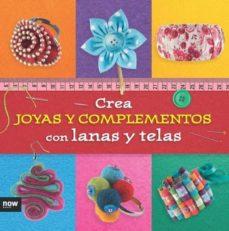 Descargar google books para ipad CREA JOYAS Y COMPLEMENTOS CON LANAS Y TELAS  9788416245291