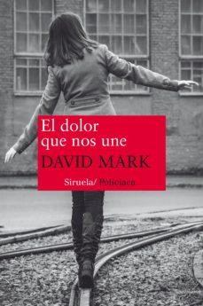 Descargar libros electrónicos gratis pdf EL DOLOR QUE NOS UNE de DAVID MARK