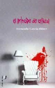 Libros gratis en línea para leer en línea gratis sin descargar EL PRINCIPE DE CRISTAL (Literatura española) 9788416596591 de FERNANDO GARCIA FLOREZ PDB FB2 MOBI