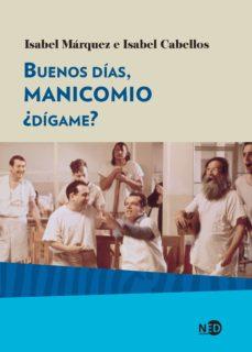 Descargar ebooks gratuitos de ebay BUENOS DÍAS, MANICOMIO, ¿DÍGAME? en español 9788416737291