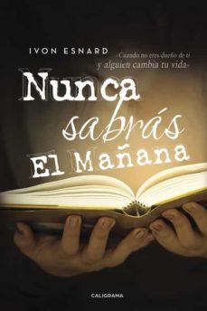 (I.B.D.) NUNCA SABRAS EL MAÑANA - IVON ESNARD | Triangledh.org