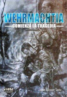 Descargar libro electrónico para teléfono móvil WEHRMACHTIA: COMIENZA LA TRAGEDIA de JUAN ALCOCER SANZ 9788417859091 in Spanish