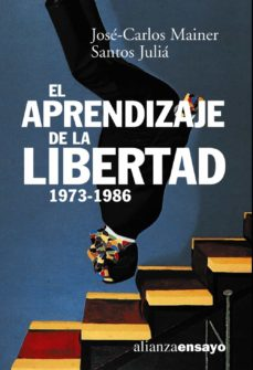el aprendizaje de la libertad, la cultura de la transicion-santos julia-jose-carlos mainer-9788420667591