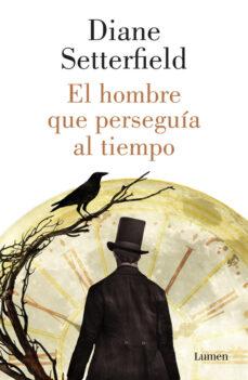 Descargas gratuitas de ebooks EL HOMBRE QUE PERSEGUIA AL TIEMPO (Literatura española) 9788426421791 de DIANE SETTERFIELD