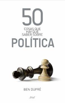 50 cosas que hay que saber sobre politica-ben dupre-9788434469891