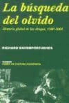 Descargas de libros de audio gratis para iphone LA BUSQUEDA DEL OLVIDO: HISTORIA GLOBAL DE LAS DROGAS, 1500-2000 (Literatura española)