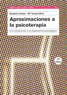 aproximaciones a la psicoterapia: una introduccion a los tratamie ntos psicologicos-guillem feixas viaplana-maria teresa igartua miro-9788475099491