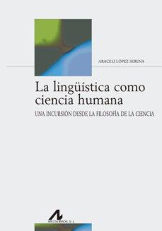 Descargar LA LINGUISTICA COMO CIENCIA HUMANA: UNA INCURSION DESDE LA FILOSOFIA DE LA CIENCIA gratis pdf - leer online
