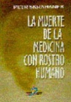 Audio gratis para libros en línea sin descarga LA MUERTE DE LA MEDICINA CON ROSTRO HUMANO 9788479783891 MOBI