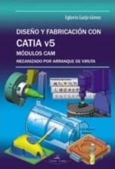Descargar DISEÑO Y FABRICACION CON CATIA V5: MODULOS CAM MECANIZADO POR ARR ANQUE DE VIRUTA gratis pdf - leer online