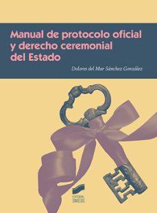 manual de protocolo oficial y derecho ceremonial del estado-dolores del mar sanchez gonzalez-9788491710691