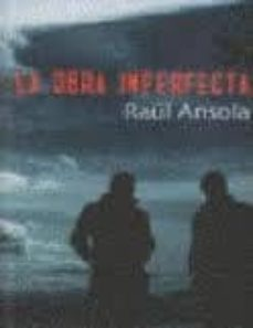 Descargar libros de texto en línea gratis LA OBRA IMPERFECTA de RAUL ANSOLA (Literatura española) iBook MOBI
