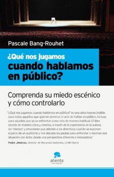 ¿que nos jugamos cuando hablamos en publico?: comprenda su miedo escenico y como controlarlo-pascale bang rouhet-9788493582791