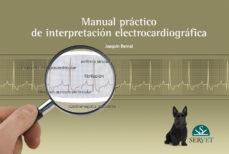 Leer y descargar libros en línea gratis. MANUAL PRACTICO DE INTERPRETACION ELECTROCARDIOGRAFICA in Spanish de JOAQUIN BERNAL