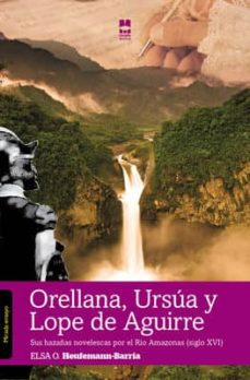 ORELLANA, URSULA Y LOPE DE AGUIRRE - ELSA O. HEUFEMANN-BARRIA | Adahalicante.org