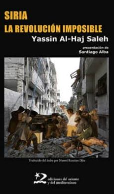 siria, la revolucion imposible-yassin al haj saleh-9788494656491