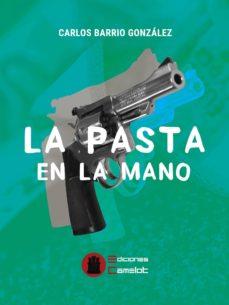 Descargar libros a ipod LA PASTA EN LA MANO 9788494920691 de CARLOS BARRIO GONZALEZ (Literatura española)