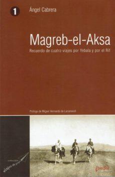 Ebooks descargar formato pdf MAGREB-EL-AKSA: RECUERDO DE CUATRO VIAJES POR YEBALA Y POR EL RIF (ED. FACSIMIL)