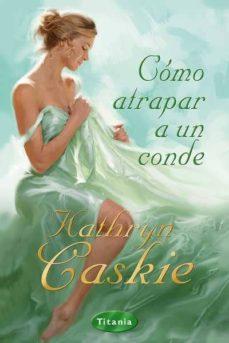 Leer libros completos en línea de forma gratuita sin descarga (PE) COMO ATRAPAR A UN CONDE de KATHRYN CASKIE PDB FB2 (Literatura española) 9788496711891