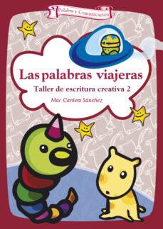 las palabras viajeras: taller de escritura creativa-mar cantero sanchez-9788498421491