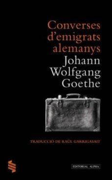 Nuevo libro real pdf descarga gratuita CONVERSES D EMIGRANTS ALEMANYS de JOHANN WOLFGANG VON GOETHE 9788498591491 (Spanish Edition)