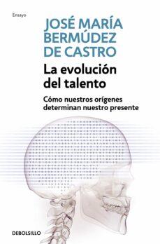 la evolucion del talento: como nuestros origenes determinan nuest ro presente-jose maria bermudez de castro-9788499087191