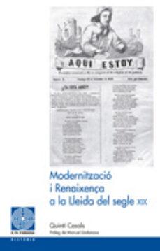 Modernitzacio I Renaixença A La Lleida Del Segle Xix Quinti Casals Berges Comprar Libro 9788499754291
