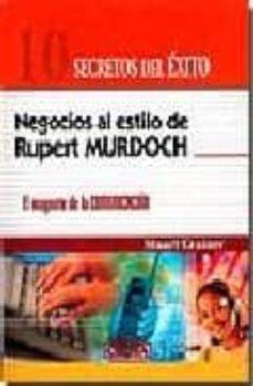 NEGOCIOS AL ESTILO DE RUPERT MURDOCH: EL MAGNATE DE LA COMUNICACI ON - STUART CRAINER |