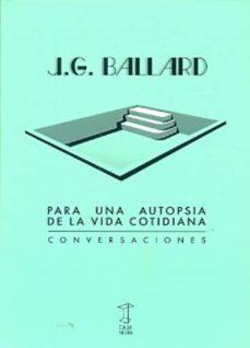 para una autopsia de la vida cotidiana-j.g. ballard-9789871622191