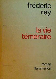 LA VIE TEMERAIRE - REY FREDERIC | Triangledh.org
