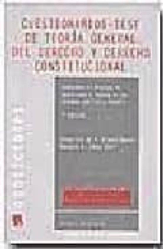 CUESTIONARIOS-TEST DE TEORIA GENERAL DEL DERECHO Y DERECHO CONSTI TUCIONAL