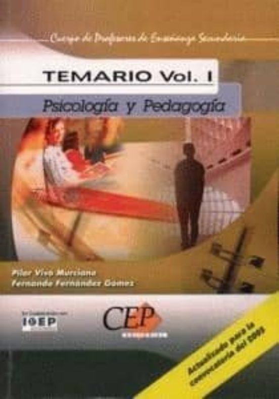 CUERPO DE PROFESORES DE ENSEÑANZA SECUNDARIA: PSICOLOGIA Y PEDAGO GIA: TEMARIO (VOL. I)