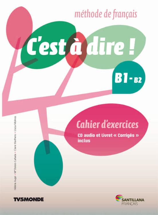 C EST A DIRE B1-B2 1º BACHILLERATO + EXERCICES+CD+CORRIGES   VV.AA.   Comprar libro 9788490492031