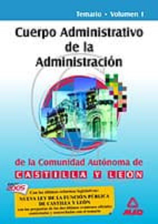 CUERPO ADMINISTRATIVO DE LA ADMINISTRACION DE LA COMUNIDAD AUTONO MA DE CASTILLA Y LEON: TEMARIO (VOL. I)