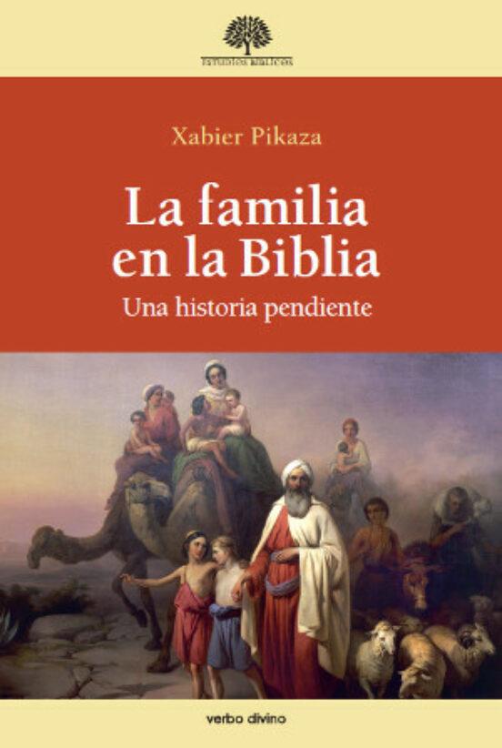 LA FAMILIA EN LA BIBLIA | XABIER PIKAZA | Casa del Libro