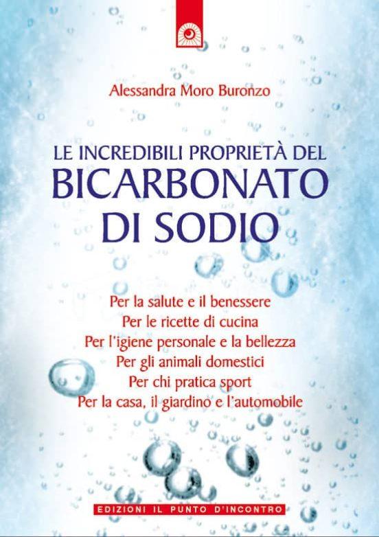 Le Incredibili Proprieta Del Bicarbonato Di Sodio Ebook Alessandra Moro Buronzo Descargar Libro Pdf O Epub 9788880937661
