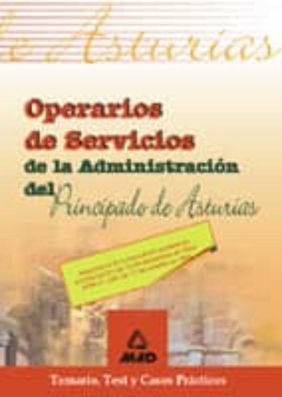 OPERARIOS DE SERVICIOS DE LA ADMINISTRACION DEL PRINCIPADO DE AST URIAS: TEMARIO, TEST Y CASOS PRACTICOS