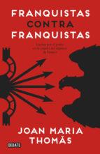 franquistas contra franquistas: luchas por el poder en la cupula del regimen de franco-joan maria thomas-9788499925561