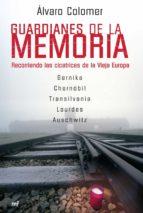 guardianes de la memoria: recorriendo las cicatrices de la vieja europa-alvaro colomer-9788427034181