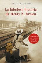 la fabulosa historia de henry n. brown-anne helene bubenzer-9788425348471