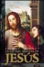 la ultima semana de jesus-javier alonso-9788496052611