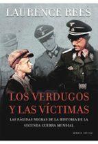 los verdugos y las victimas: las paginas negras de la historia de la segunda guerra mundial-laurence rees-9788498920581