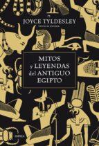 mitos y leyendas del antiguo egipto-joyce tyldesley-9788498922011