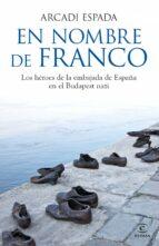 (PE) EN NOMBRE DE FRANCO: LOS HEROES DE LA EMBAJADA DE ESPAÑA + #2#ESPADA, ARCADI#31677#|