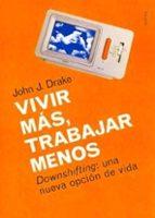 vivir mas, trabajar menos: downshifting, una nueva opcion de vida-john j. drake-9788449311871